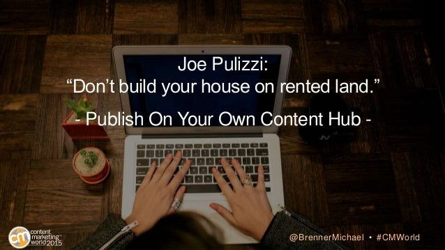 "Joe Pulizzi: ""Don't build your house on rented land."" - Publish On Your Own Content Hub - @BrennerMichael • #CMWorld"