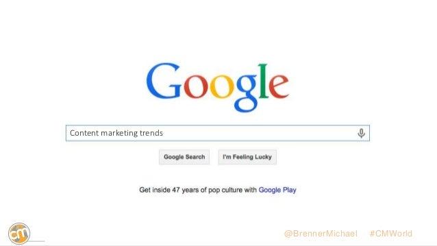Content marketing trends @BrennerMichael • #CMWorld