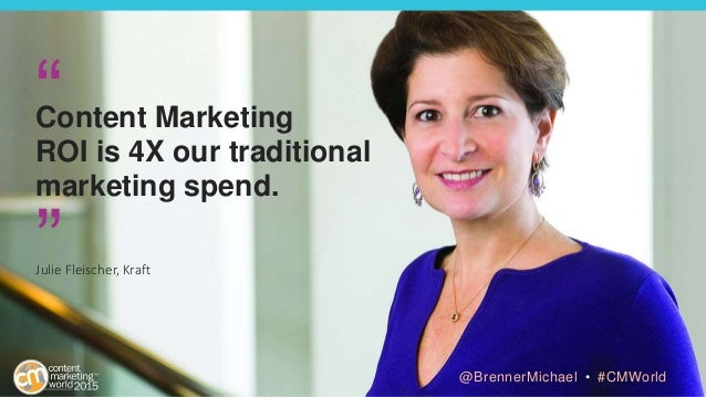 "Content Marketing ROI is 4X our traditional marketing spend. "" "" Julie Fleischer, Kraft @BrennerMichael • #CMWorld"