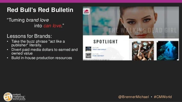 """Red Bull's Red Bulletin """"Turning brand love into can love."""" Lessons for Brands: • Take the buzz phrase """"act like a publish..."""