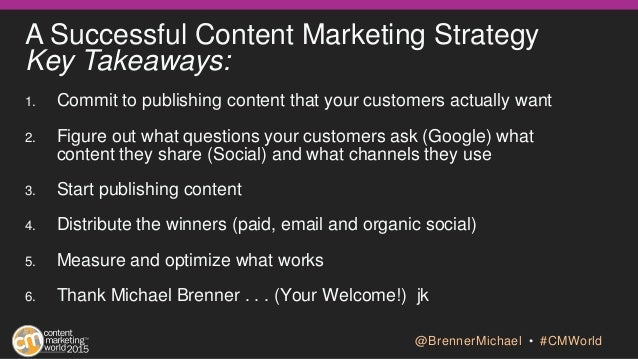 A Successful Content Marketing Strategy Key Takeaways: 1. Commit to publishing content that your customers actually want 2...