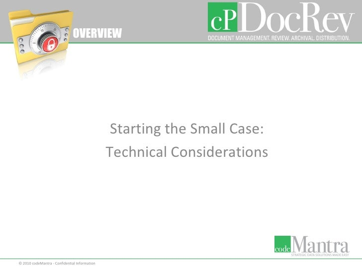 Starting the Small Case: Technical Considerations © 2010 codeMantra - Confidential Information OVERVIEW