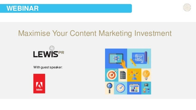 WEBINAR  Maximise Your Content Marketing Investment  With guest speaker: