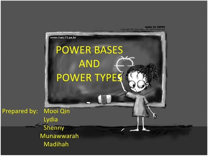 POWER BASES <br />AND <br />POWER TYPES<br />Prepared by:Mooi Qin<br />Lydia<br />Shenny<br />Munawwarah<br />Madihah<b...