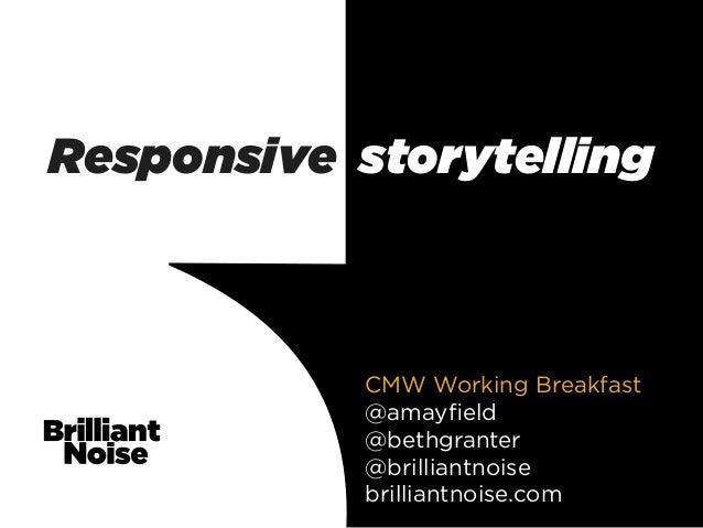 Responsive storytelling            CMW Working Breakfast            @amayfield            @bethgranter            @brillian...