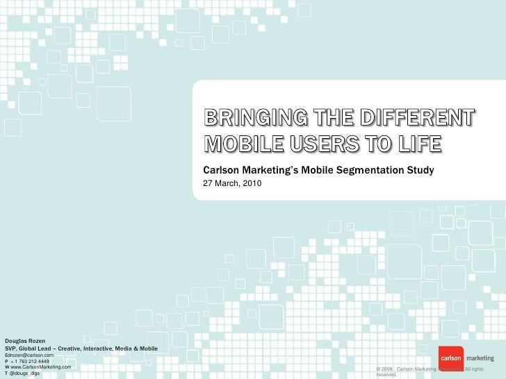 Bringing the Different mobile Users to Life<br />Carlson Marketing's Mobile Segmentation Study<br />27 March, 2010<br />Do...