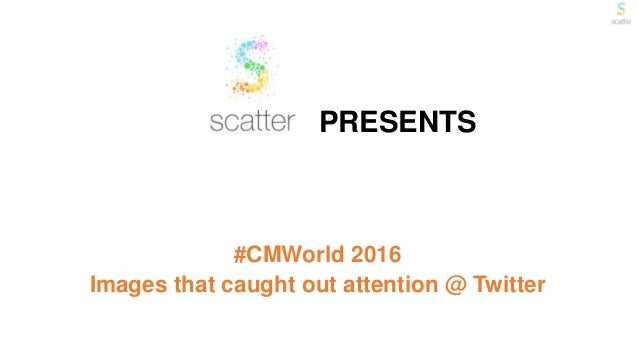 PRESENTS #CMWorld 2016 Images that caught out attention @ Twitter