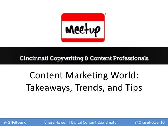 Content Marketing World: Takeaways, Trends, and Tips  @GNGFound  Chase Howell | Digital Content Coordinator  @ChaseHowell1...