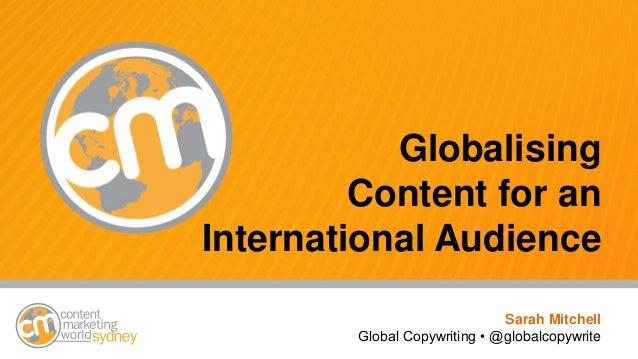 #cmworld Globalising Content for an International Audience Sarah Mitchell Global Copywriting • @globalcopywrite