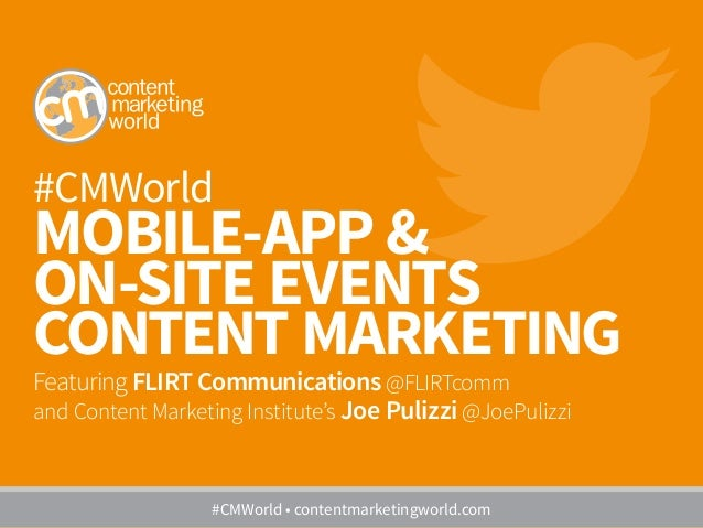 #CMWorld MOBILE-APP & ON-SITE EVENTS CONTENT MARKETING Featuring FLIRT Communications @FLIRTcomm and Content Marketing Ins...