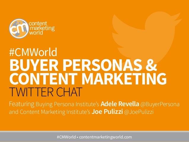 #CMWorld BUYER PERSONAS & CONTENT MARKETING TWITTER CHAT Featuring Buying Persona Institute's Adele Revella @BuyerPersona ...