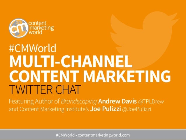 #CMWorld MULTI-CHANNEL CONTENT MARKETING TWITTER CHAT Featuring Author of Brandscaping Andrew Davis @TPLDrew and Content M...