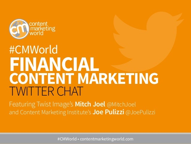 #CMWorld FINANCIAL CONTENT MARKETING TWITTER CHAT Featuring Twist Image's Mitch Joel @MitchJoel and Content Marketing Inst...