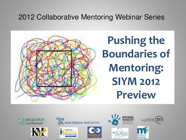 2012 Collaborative Mentoring Webinar Series                         Pushing the                        Boundaries of      ...