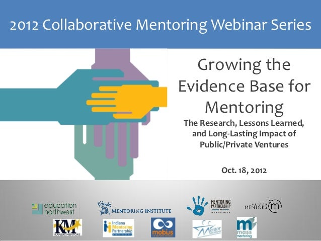 2012 Collaborative Mentoring Webinar Series                          Growing the                       Evidence Base for  ...