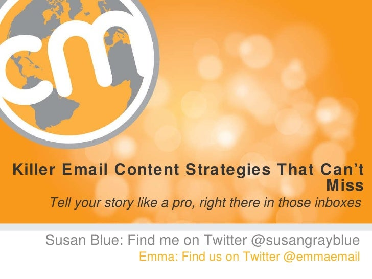 Killer Email Content Strategies That Can't Miss Tell your story like a pro, right there in those inboxes   <ul><li>Susan B...