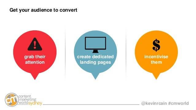 @kevinrcain #cmworld Get your audience to convert grab their attention create dedicated landing pages incentivise them