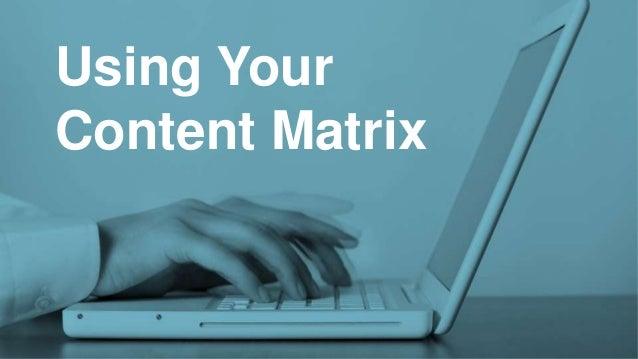 Using Your Content Matrix