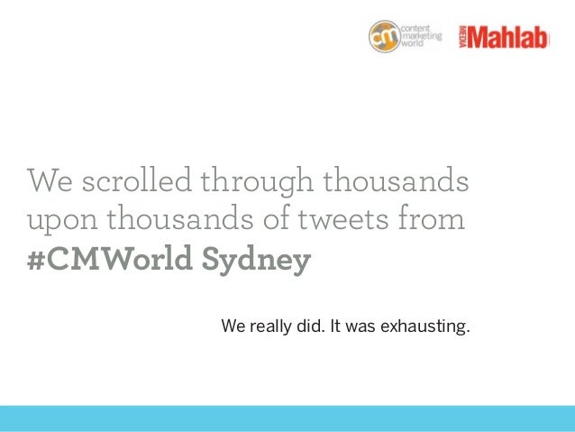 We scrolled through thousands upon thousands of tweets from #CMWorld Sydney We really did. It was exhausting.