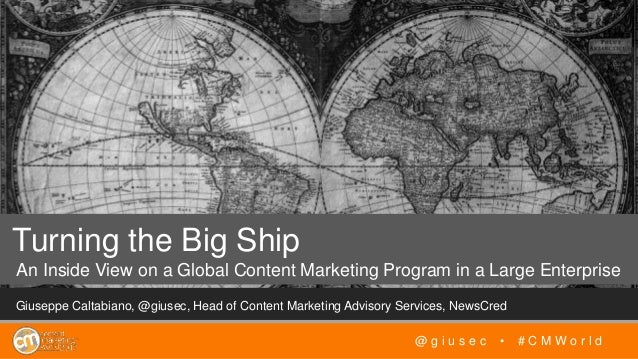 Giuseppe Caltabiano, @giusec, Head of Content Marketing Advisory Services, NewsCred Turning the Big Ship An Inside View on...