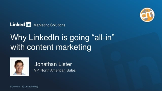 """Marketing Solutions Why LinkedIn is going """"all-in"""" with content marketing Jonathan Lister VP, North American Sales"""