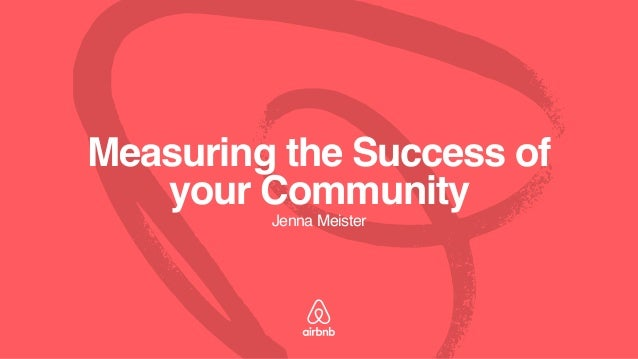 Measuring the Success of your Community Jenna Meister