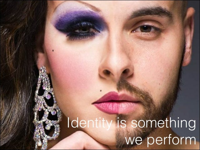 Identity is something we perform