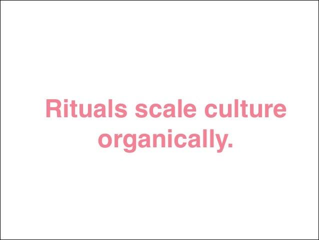 Rituals scale culture organically.