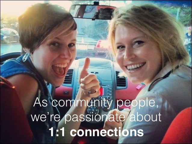 As community people, we're passionate about 1:1 connections