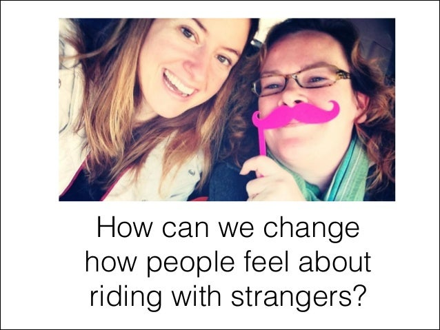 How can we change how people feel about riding with strangers?