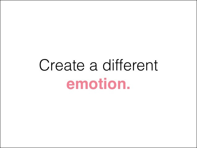 Create a different emotion.