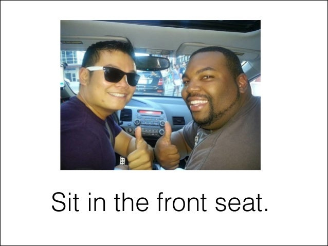 Sit in the front seat.
