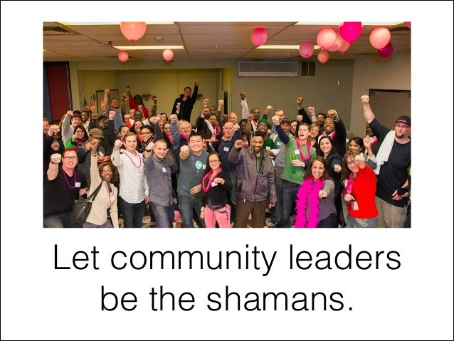 Let community leaders be the shamans.