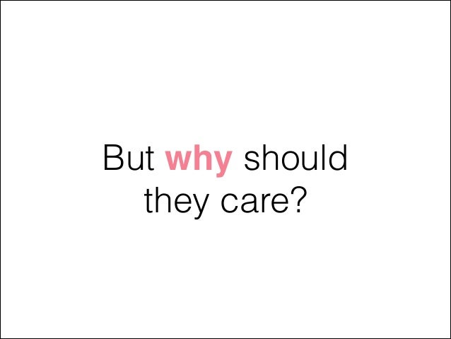 But why should they care?