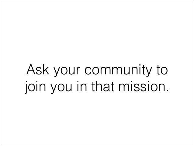 Ask your community to join you in that mission.
