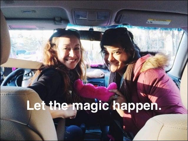Let the magic happen.