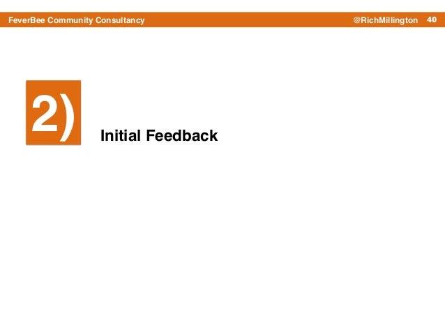 40FeverBee Community Consultancy @RichMillington 2) Initial Feedback