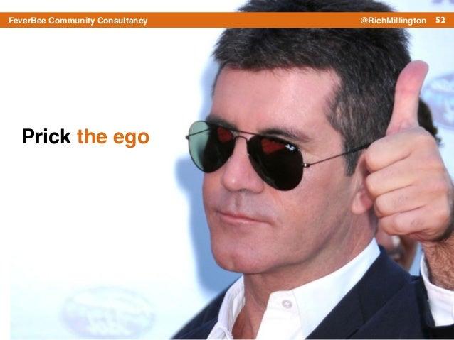 52FeverBee Community Consultancy @RichMillington Prick the ego