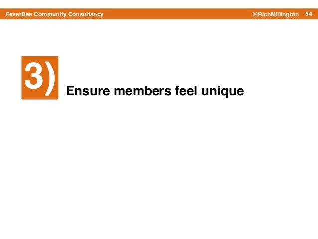 54FeverBee Community Consultancy @RichMillington Ensure members feel unique 3)