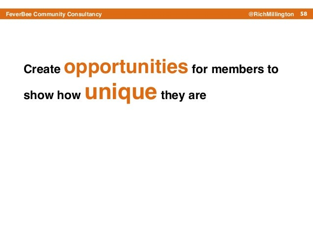 58FeverBee Community Consultancy @RichMillington Create opportunities for members to show how uniquethey are