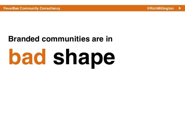 6FeverBee Community Consultancy @RichMillington Branded communities are in ! bad shape
