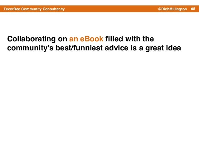 68FeverBee Community Consultancy @RichMillington Collaborating on an eBook filled with the community's best/funniest advice...