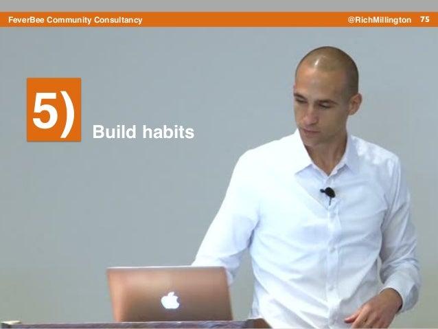 75FeverBee Community Consultancy @RichMillington Build habits 5)