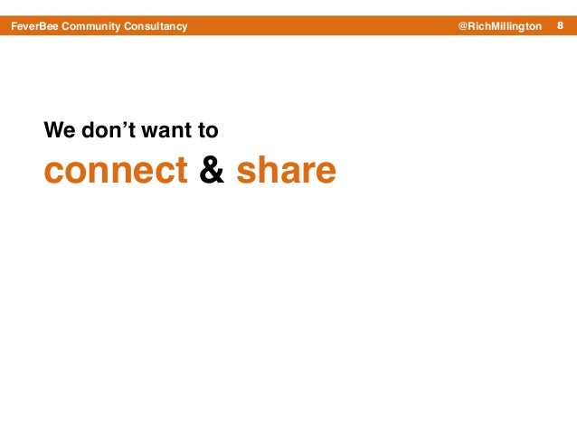 8FeverBee Community Consultancy @RichMillington We don't want to ! connect & share