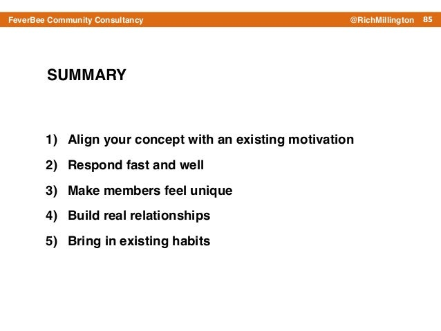 85FeverBee Community Consultancy @RichMillington SUMMARY 1) Align your concept with an existing motivation! 2) Respond fas...