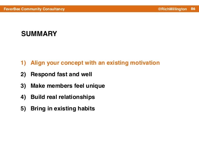 86FeverBee Community Consultancy @RichMillington SUMMARY 1) Align your concept with an existing motivation! 2) Respond fas...