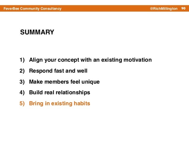 90FeverBee Community Consultancy @RichMillington SUMMARY 1) Align your concept with an existing motivation! 2) Respond fas...