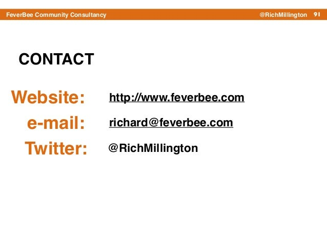 91FeverBee Community Consultancy @RichMillington CONTACT http://www.feverbee.com Twitter: @RichMillington richard@feverbee...