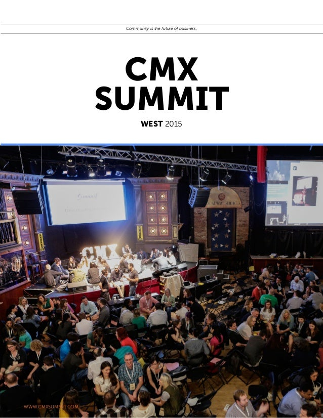 1 WEST 2015 CMX SUMMIT Community is the future of business. WWW.CMXSUMMIT.