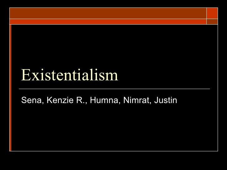 Existentialism Sena, Kenzie R., Humna, Nimrat, Justin
